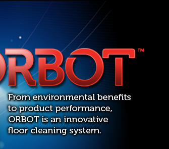 Orbot: From environmental benefits to product performance, ORBOT is an innovative floor cleaning system.